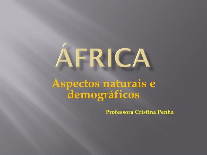 Aspectos naturais e demográficos Professora Cristina Penha