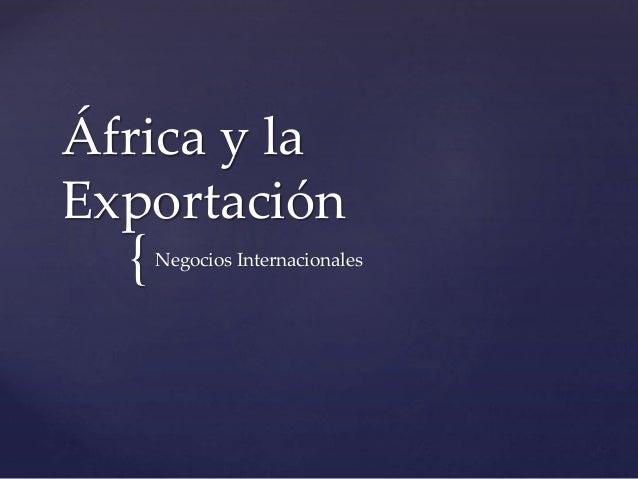 África y la  Exportación  {  Negocios Internacionales