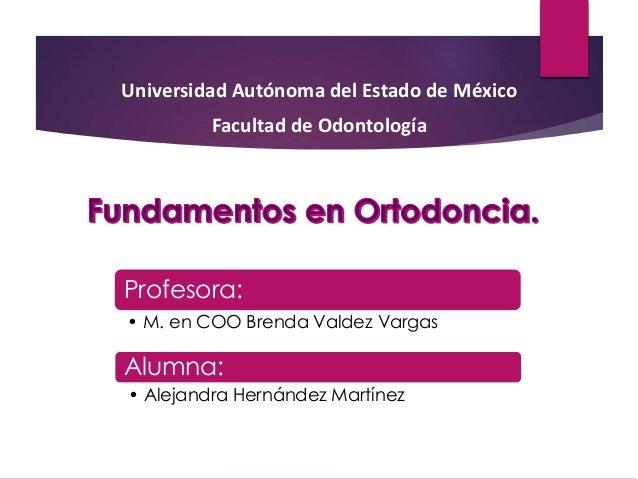 Profesora: • M. en COO Brenda Valdez Vargas Universidad Autónoma del Estado de México Facultad de Odontología Alumna: • Al...