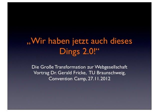 """""""Wir haben jetzt auch dieses        Dings 2.0!"""" Die Große Transformation zur Webgesellschaft  Vortrag Dr. Gerald Fricke, T..."""