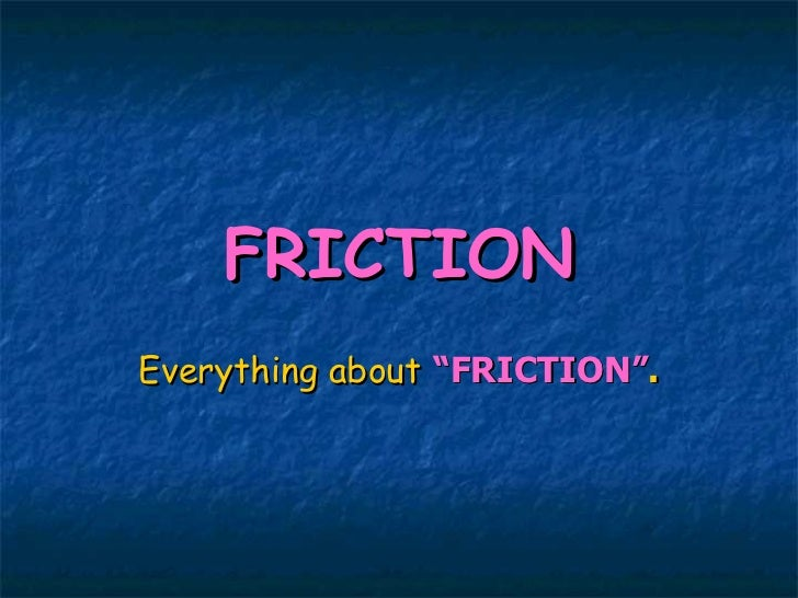 """FRICTION Everything about   """"FRICTION"""" ."""