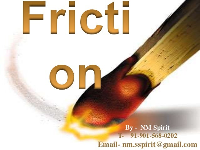 Friction: www.slideshare.net/nmspirit/friction-35598223