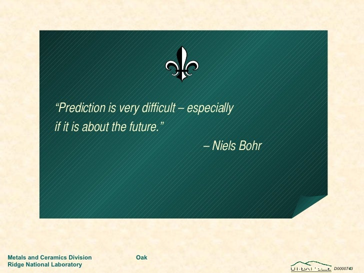 """"""" Prediction is very difficult – especially if it is about the future.""""  –  Niels Bohr"""