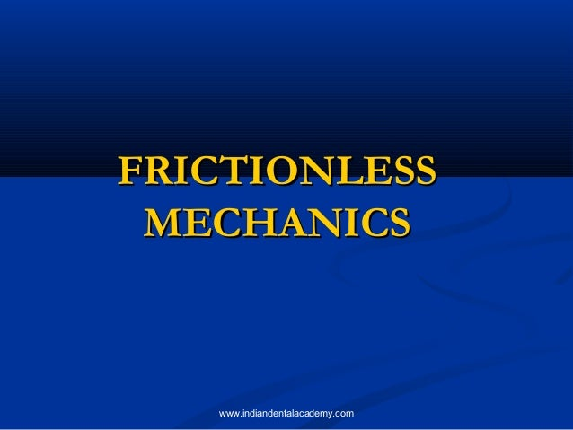 Friction less mechanics in orthodontics   /certified fixed orthodontic courses by Indian dental academy