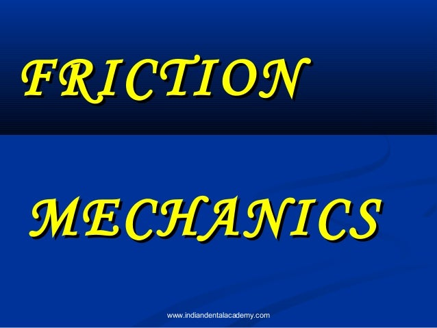 Friction mechanics /certified fixed orthodontic courses by Indian dental academy