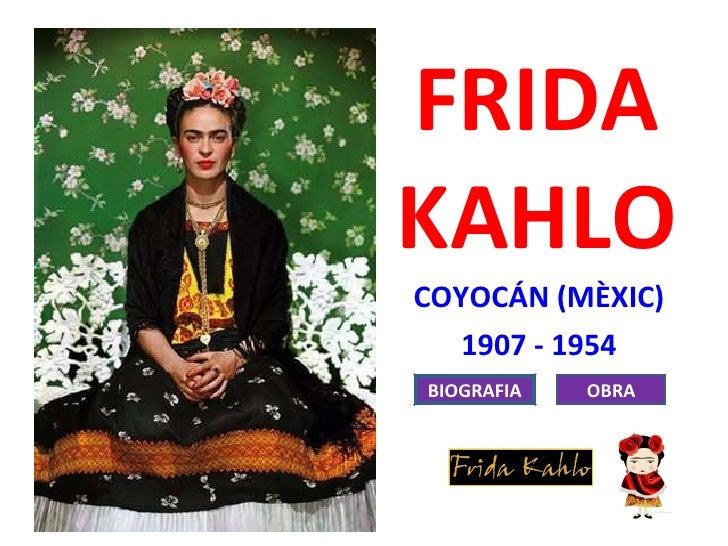 FRIDA KAHLO COYOCÁN (MÈXIC) 1907 - 1954 BIOGRAFIA OBRA