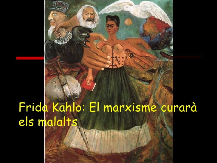 Frida Kahlo: El marxisme curarà els malalts