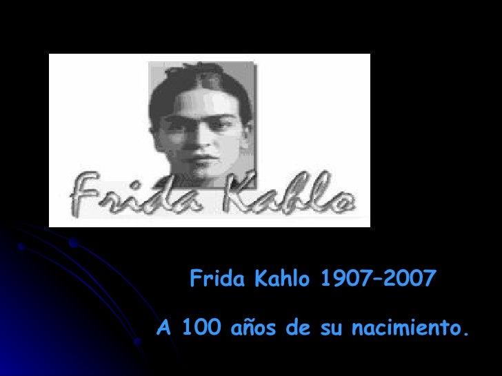 Frida Kahlo 1907–2007 A 100 años de su nacimiento.