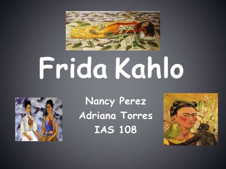 FridaKahlo<br />Nancy Perez <br />Adriana Torres <br />IAS 108<br />