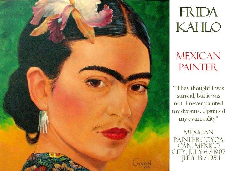 Mexican painterCoyoacàn, Mexico City, July 6 / 1907 – July 13 / 1954
