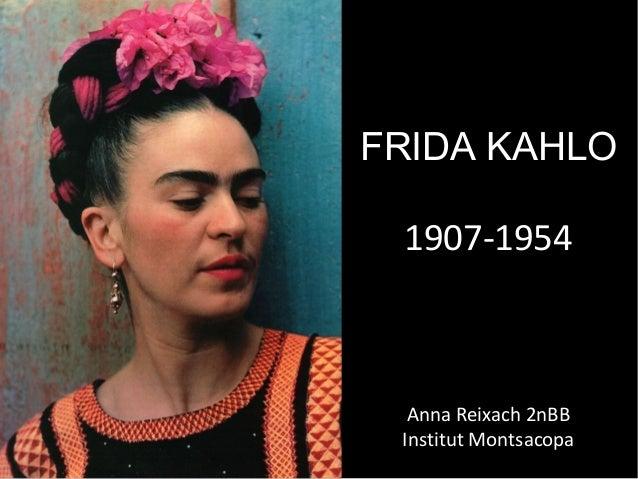 FRIDA KAHLO 1907-1954  Anna Reixach 2nBB Institut Montsacopa