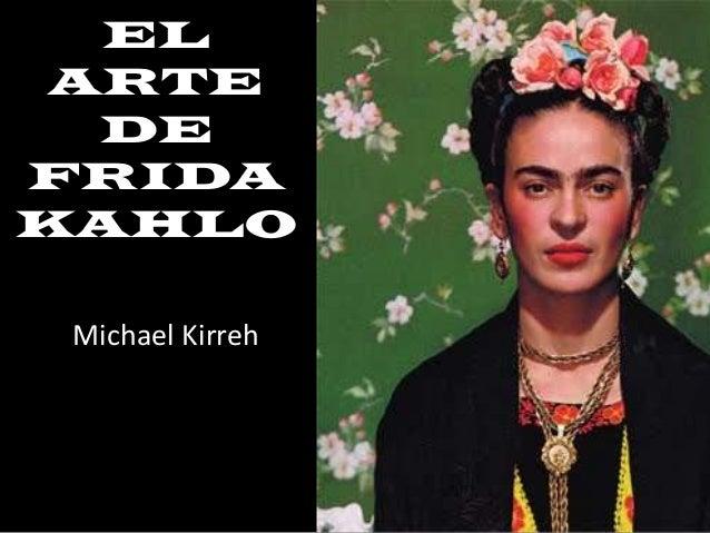 EL ARTE  DEFRIDAKAHLO Michael Kirreh