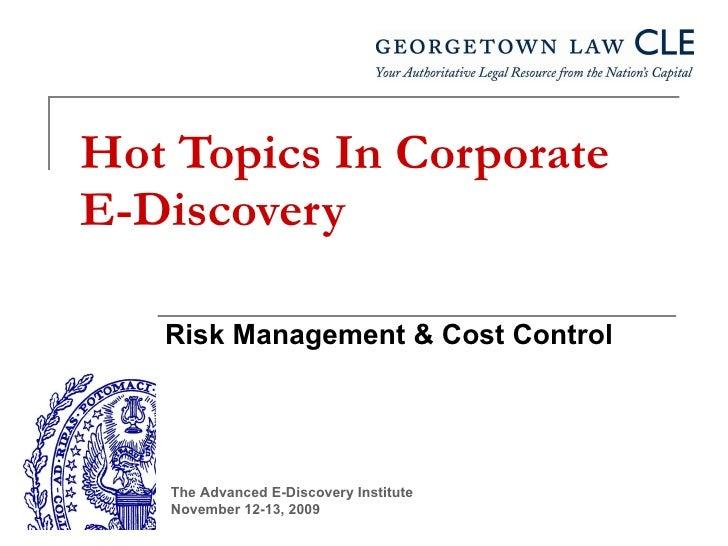 EDI 2009 Hot Topics In Corporate E-Discovery-Risk Managment and Cost Control