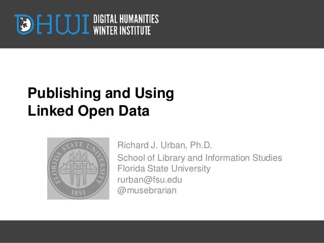 Publishing and UsingLinked Open Data            Richard J. Urban, Ph.D.            School of Library and Information Studi...