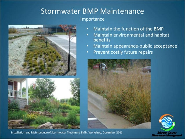 Installation and Maintenance of Stormwater Treatment BMPs Workshop, December 2011 Stormwater BMP Maintenance Importance • ...