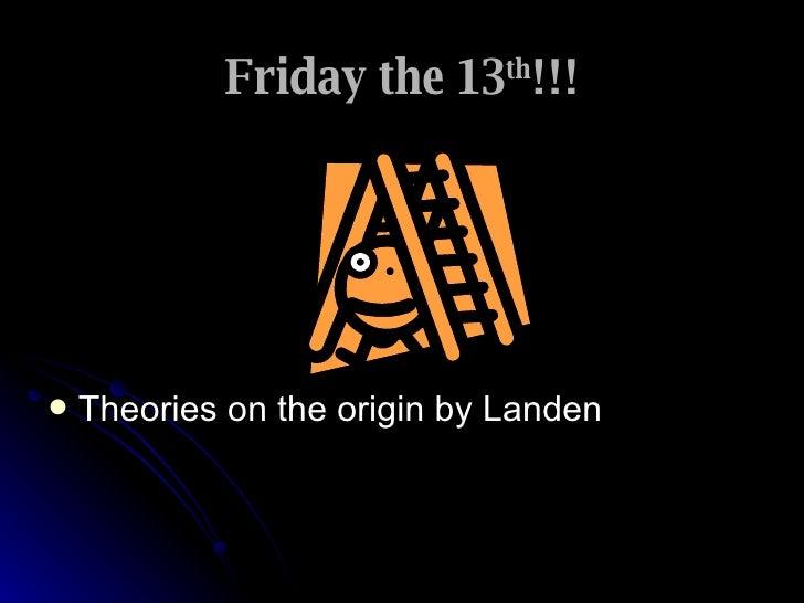 Friday the 13 th !!! <ul><li>Theories on the origin by Landen </li></ul>