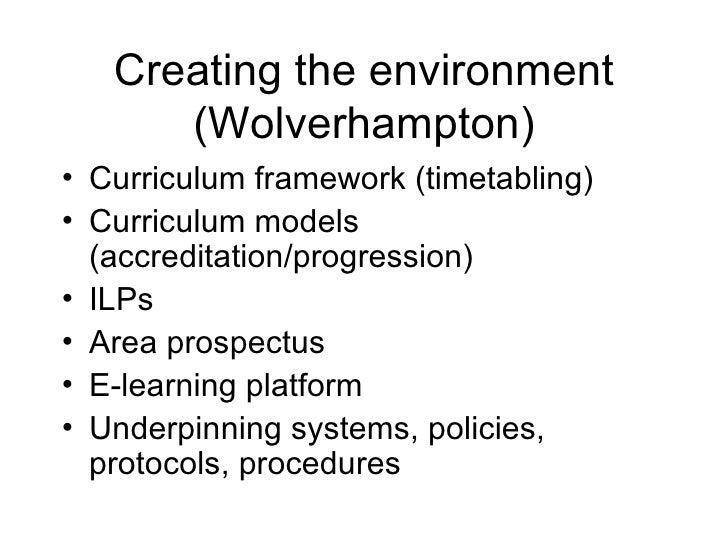 Creating the environment (Wolverhampton) <ul><li>Curriculum framework (timetabling) </li></ul><ul><li>Curriculum models (a...