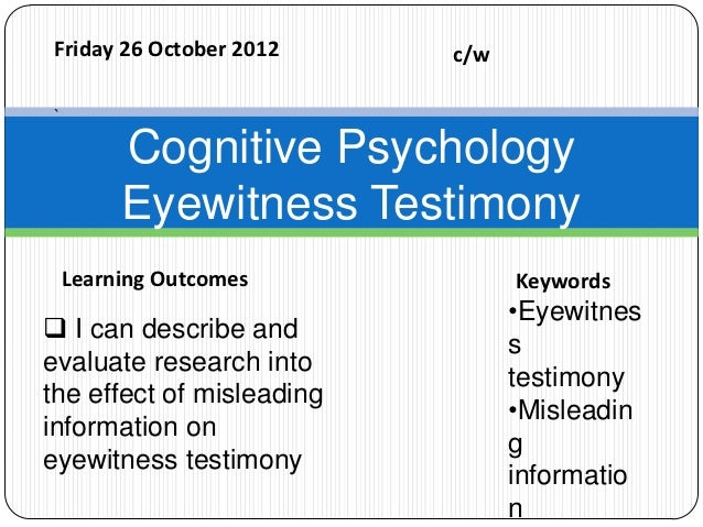 Friday 26 October 2012     c/w`         Cognitive Psychology         Eyewitness Testimony    Learning Outcomes            ...