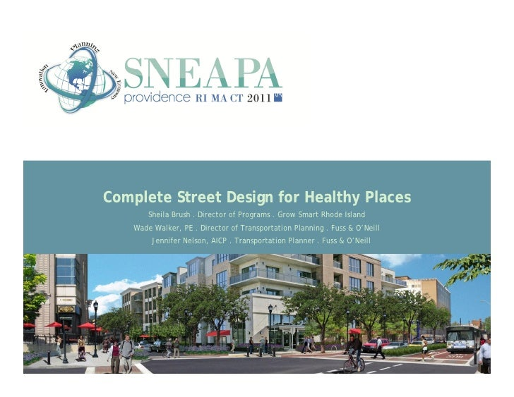 Complete Street Design for Healthy Places        Sheila Brush . Director of Programs . Grow Smart Rhode Island    Wade Wal...