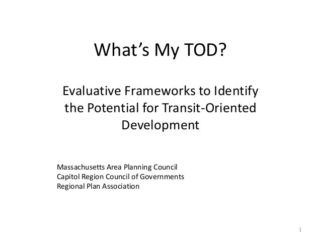 What's My TOD? Evaluative Frameworks to Identify the Potential for Transit-Oriented Development Massachusetts Area Plannin...