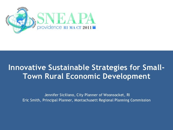 Innovative Sustainable Strategies for Small-Town Rural Economic Development Jennifer Siciliano, City Planner of Woonsocket...