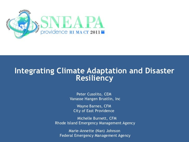 Integrating Climate Adaptation and Disaster Resiliency Peter Cusolito, CEM  Vanasse Hangen Brustlin, Inc Wayne Barnes, CFM...