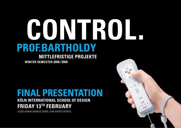 CONTROL . PROF.BARTHOLDY                   MITTLEFRISTIGE PROJEKTE       WINTER SEMESTER 2008 / 2009     FINAL PRESENTATIO...
