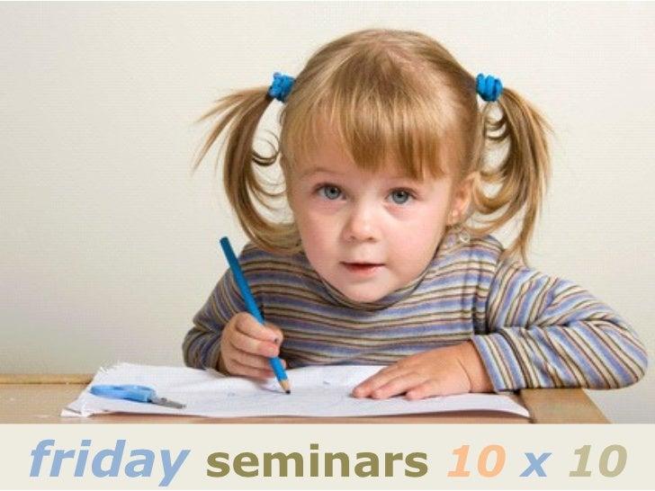 friday seminars 10 x 10