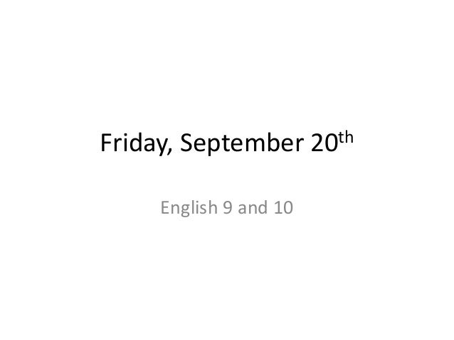 Friday, September English 9 and 10  th 20