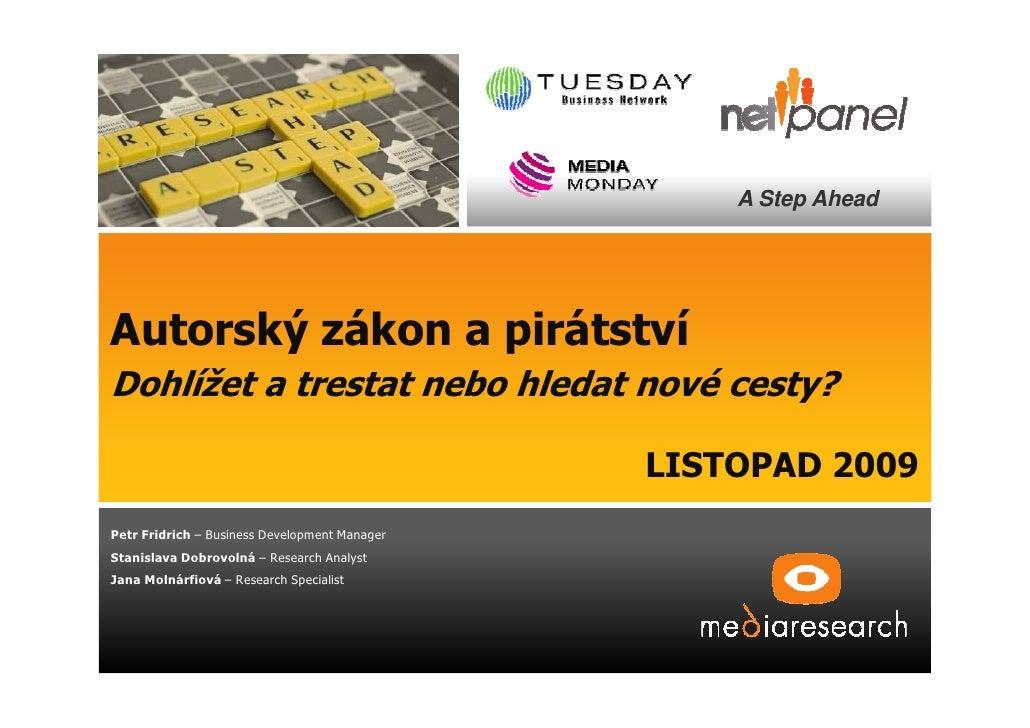 A Step Ahead     Autorský zákon a pirátství Dohlížet a trestat nebo hledat nové cesty?                                    ...