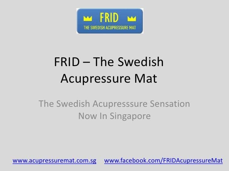 Frid – The Swedish Acupressure Mat, The Swedish Acupressure Sensation Now in Singapore!