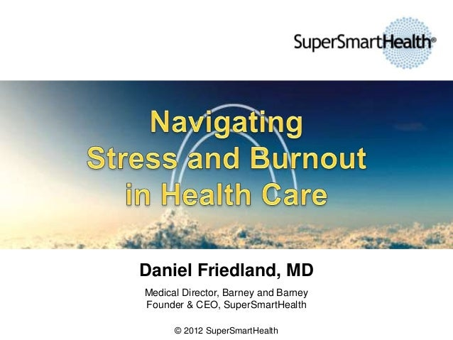 Daniel Friedland, MD Medical Director, Barney and Barney Founder & CEO, SuperSmartHealth © 2012 SuperSmartHealth