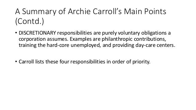 archie carroll csr According to archie b carroll, the pyramid of corporate social responsibility focuses on 4 aspects- economic responsibilities, legal respon.