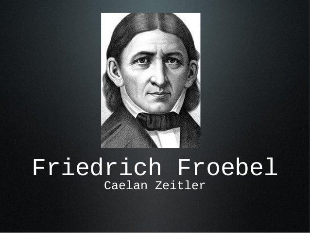 Friedrich Froebel Caelan Zeitler