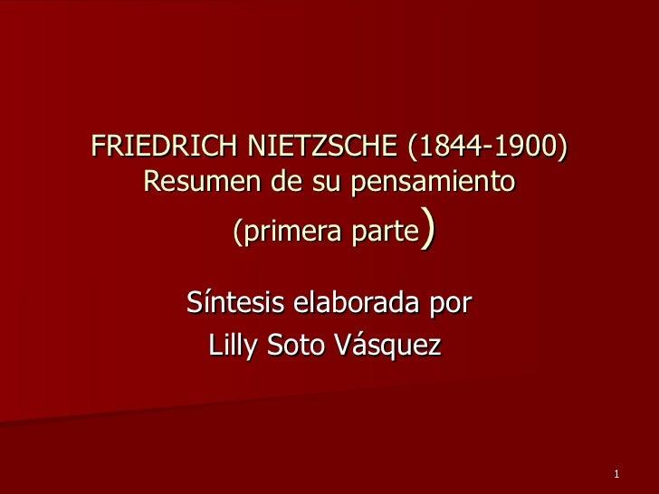 FRIEDRICH NIETZSCHE (1844-1900) Resumen de su pensamiento  (primera parte ) Síntesis elaborada por Lilly Soto Vásquez