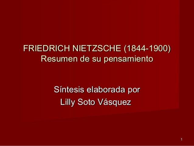 FRIEDRICH NIETZSCHE (1844-1900) Resumen de su pensamiento Síntesis elaborada por Lilly Soto Vásquez  1