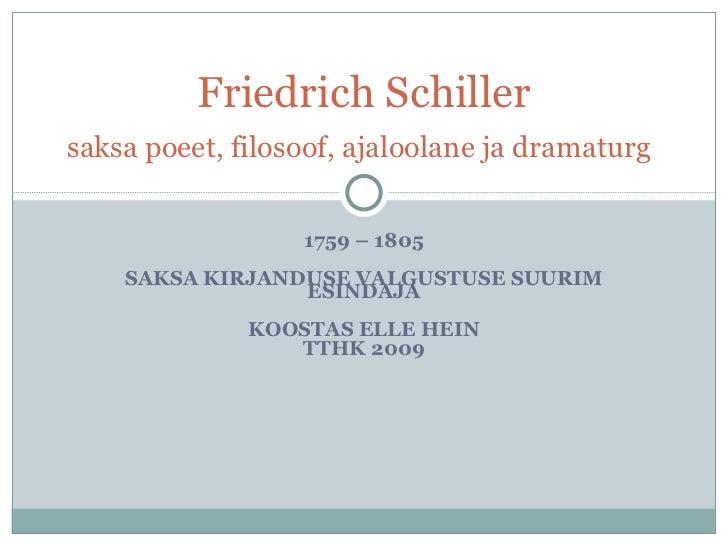 1759 – 1805 SAKSA KIRJANDUSE VALGUSTUSE SUURIM ESINDAJA KOOSTAS ELLE HEIN TTHK 2009 Friedrich Schiller saksa poeet, filoso...