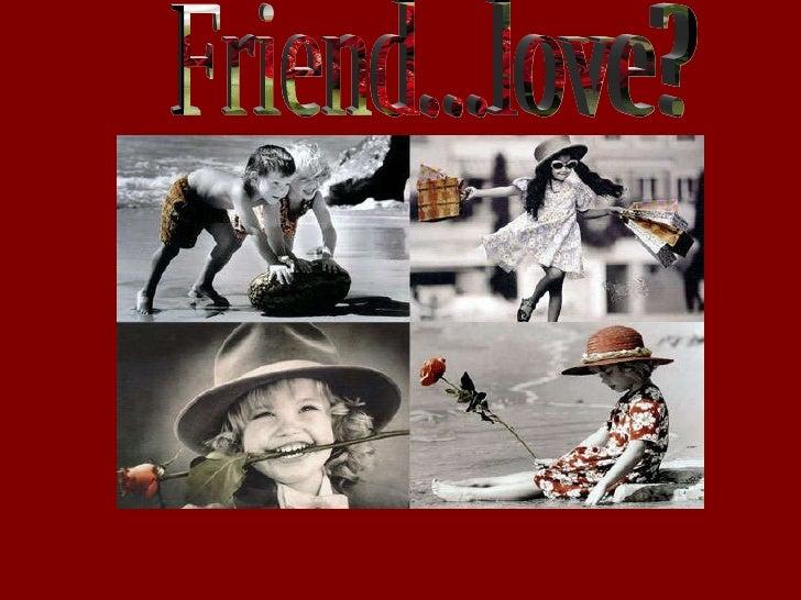 Friend...love?