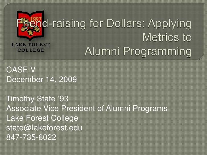 Friend Raising For Dollars: Applying Metrics to Alumni Programs - Case V - December 2009