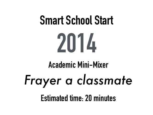 Smart School Start 2014 Academic Mini-Mixer Frayer a classmate Estimated time: 20 minutes