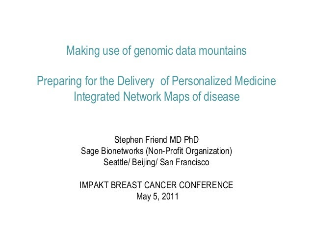 Making use of genomic data mountainsPreparing for the Delivery of Personalized Medicine        Integrated Network Maps of ...