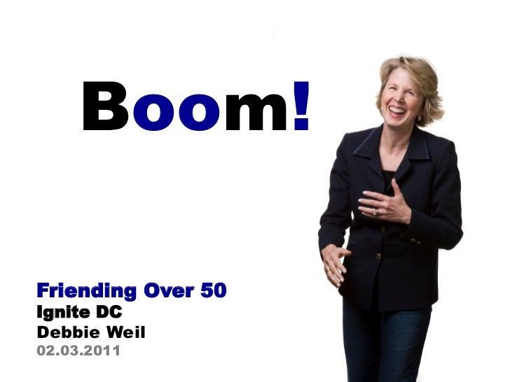 Boom!Friending Over 50Ignite DCDebbie Weil02.03.2011