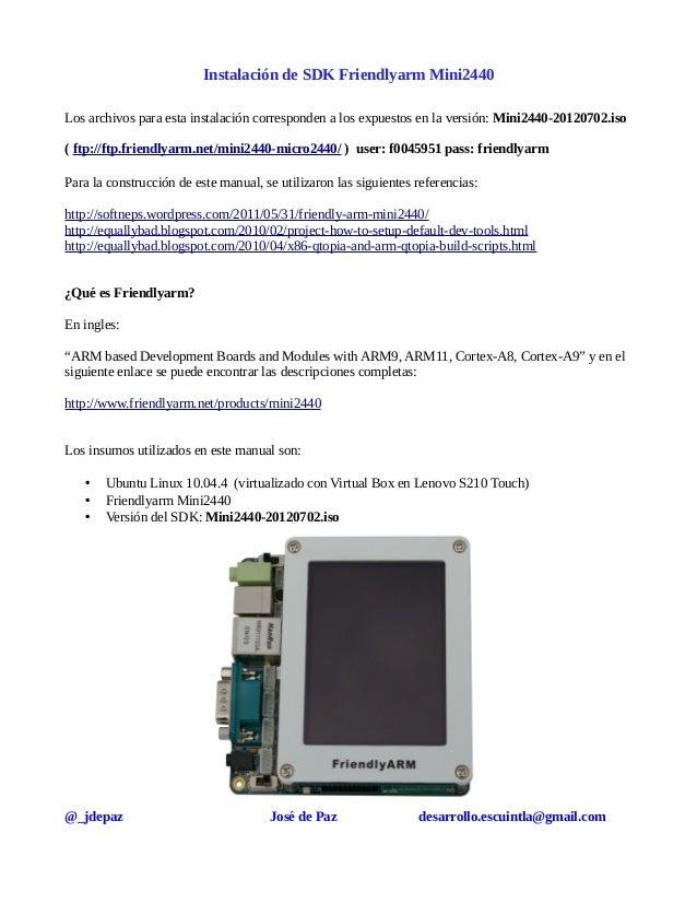 Instalación de SDK Friendlyarm Mini2440 Los archivos para esta instalación corresponden a los expuestos en la versión: Min...