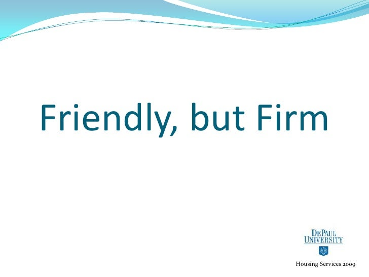 Friendly, but Firm<br />Housing Services 2009<br />