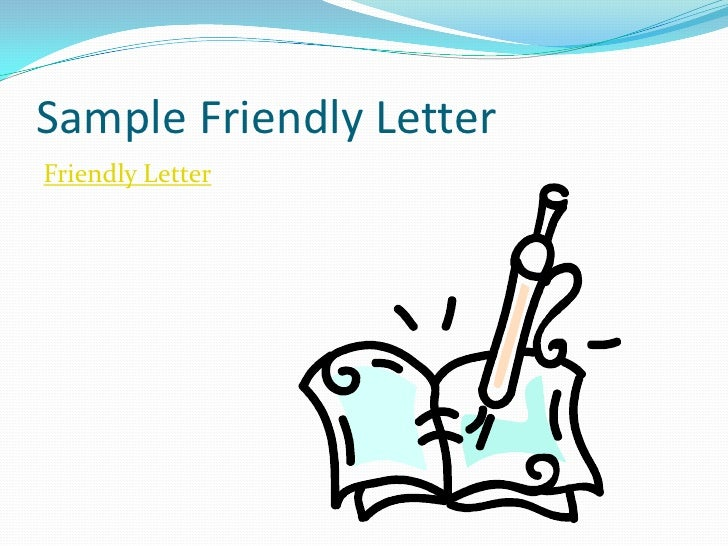 Sample Friendly Letter<br />Friendly Letter<br />
