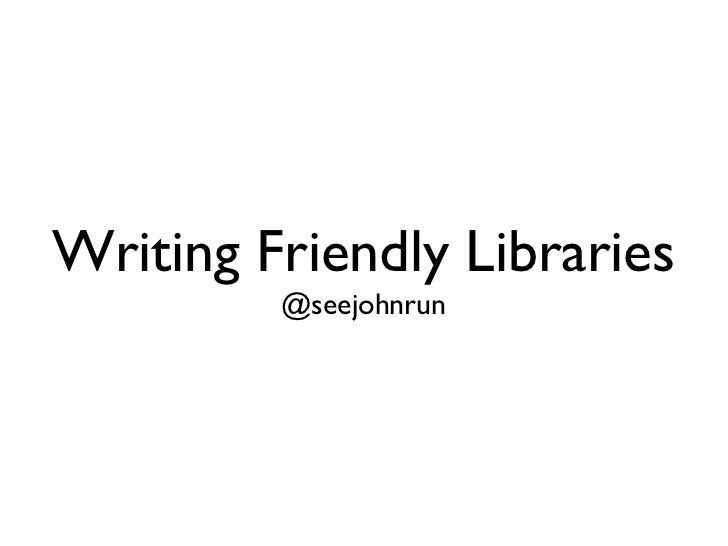 Writing Friendly Libraries @seejohnrun
