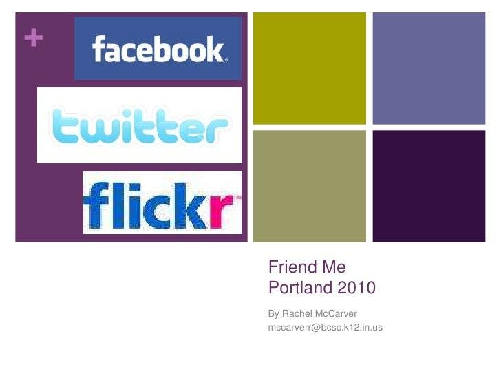 Friend MePortland 2010<br />By Rachel McCarver<br />mccarverr@bcsc.k12.in.us<br />
