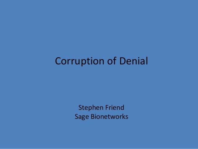 Corruption of Denial     Stephen Friend    Sage Bionetworks