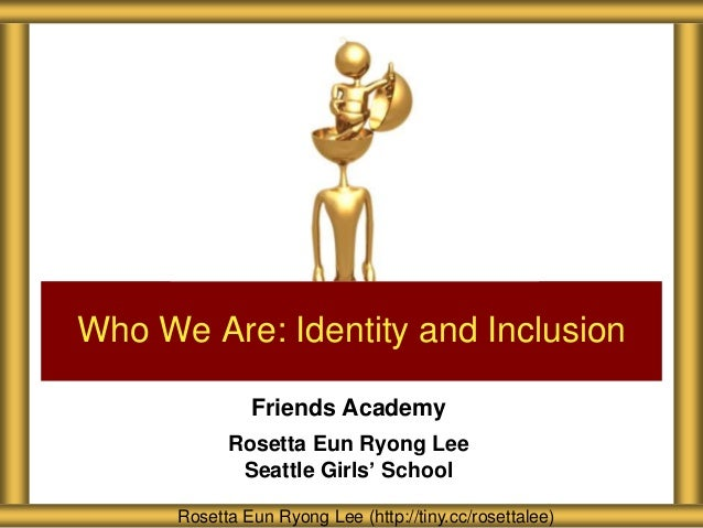 Who We Are: Identity and Inclusion               Friends Academy            Rosetta Eun Ryong Lee             Seattle Girl...