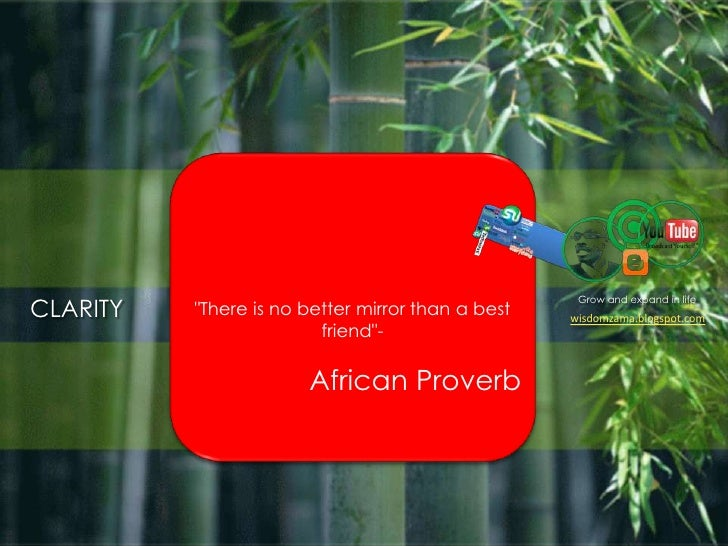 """Grow and expand in life<br />CLARITY<br />""""There is no better mirror than a best friend""""-<br />African Proverb<br />wisdo..."""
